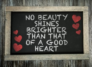 No Beauty Shines Brighter Good Heart  on chalkboard