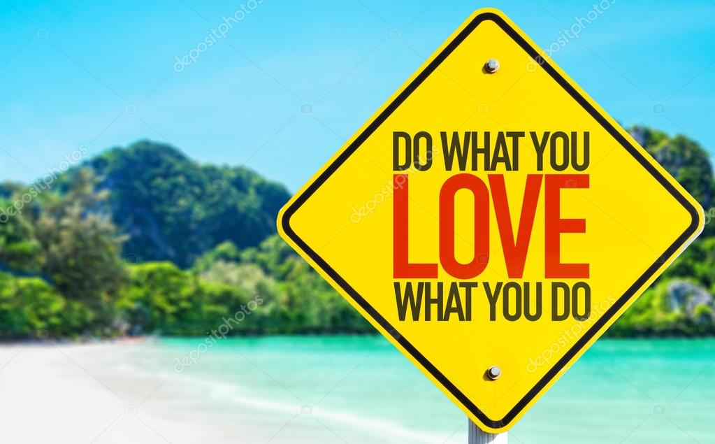 Do What You Love What You Do sign