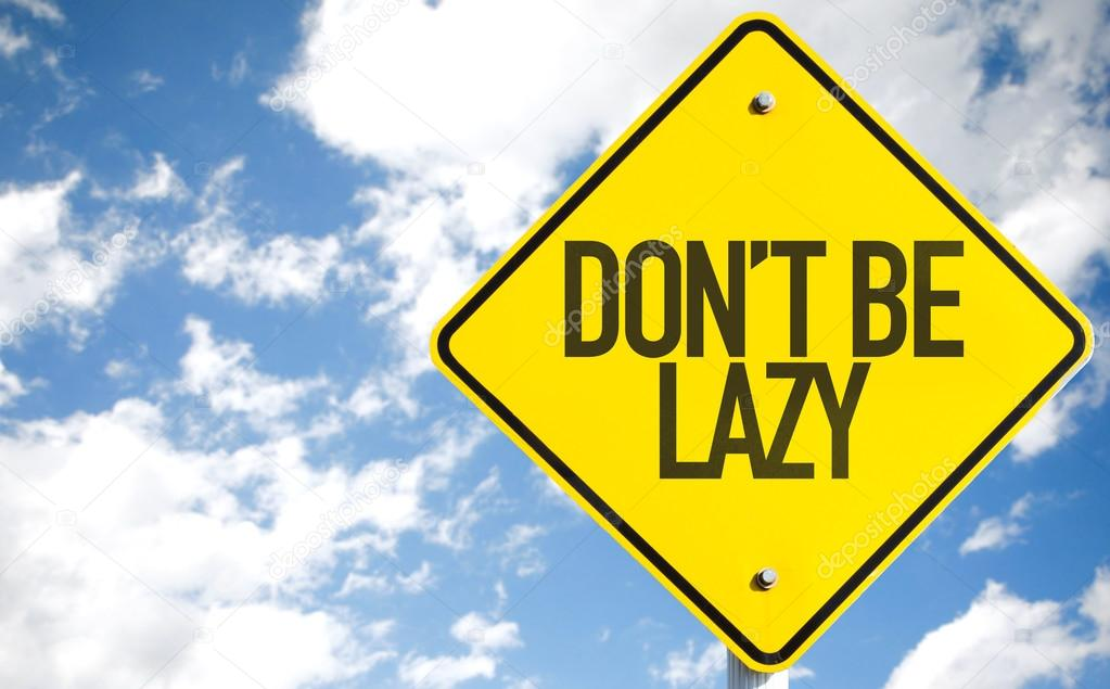 Don't Be Lazy sign