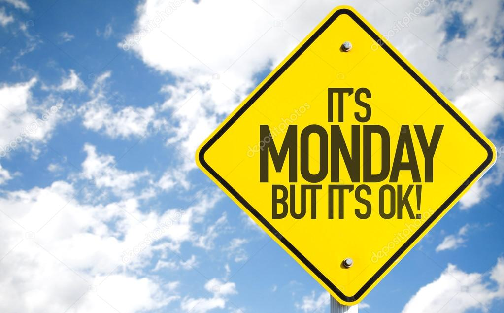 Its Monday But Its Ok! sign