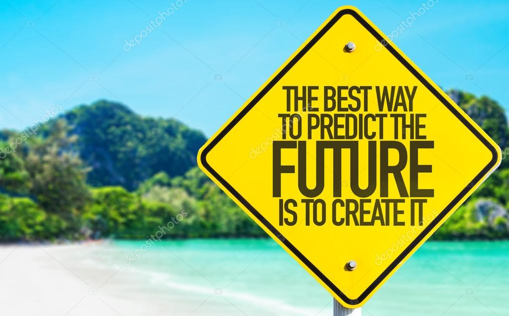 The Best Way To Predict The Future sign
