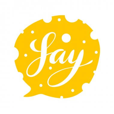 Say hand lettering text balloon on cheese background