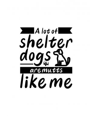 A lot of shelter dogs are mutts like me.Hand drawn typography poster design. Premium Vector. icon