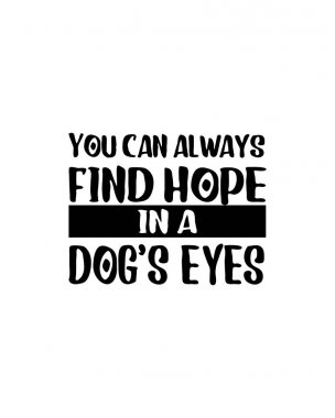 You can always find hope in a dogs eyes.Hand drawn typography poster design. Premium Vector. icon
