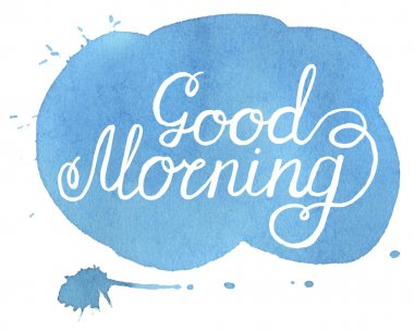 Good morning. Hand written inscription on blue hand drawn spot watercolor stock vector