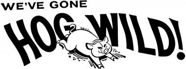 We've Gone Hog Wild!
