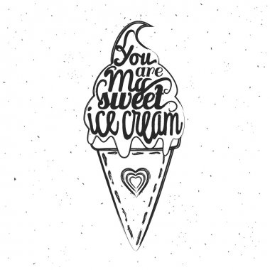 Trendy hipster vintage style illustration with ice cream. You are my sweet ice cream. Romantic inspiring poster with grunge texture and quote. clip art vector