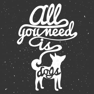 Trendy hipster illustration. Dog's silhouette and quote. All you need is dogs. Inspirational vector typography poster clip art vector