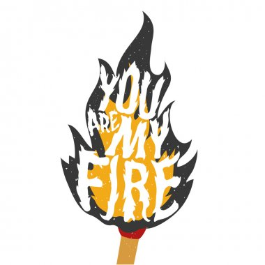 You are my fire.