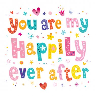 You are my happily ever after Valentine typography wedding decor