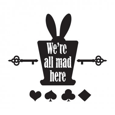Vector quote with top hat, ear rabbit, key and playing cards - quote of Alice in Wonderland. ideal for printing on tshirts, invitations or theme party stock vector