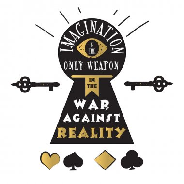 Imagination is the only weapon in the war against reality. Vector quote with eye, keyhole, key and playing cards - quote of Alice in Wonderland. ideal for printing on t-shirts, invitations