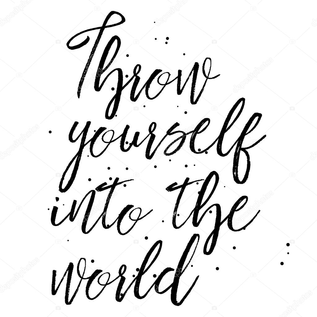 throw yourself into the world stock photo goldenshrimp 116556918 My Best Friend in the World throw yourself into the world inspirational quote travel adventure life style and extreme sport modern calligraphy phrase with hand drawn lettering
