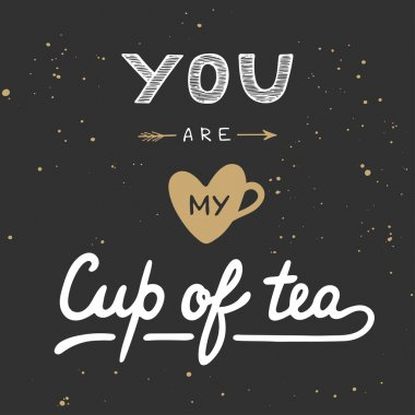 You are my cup of tea in vintage style. Handwritten lettering.