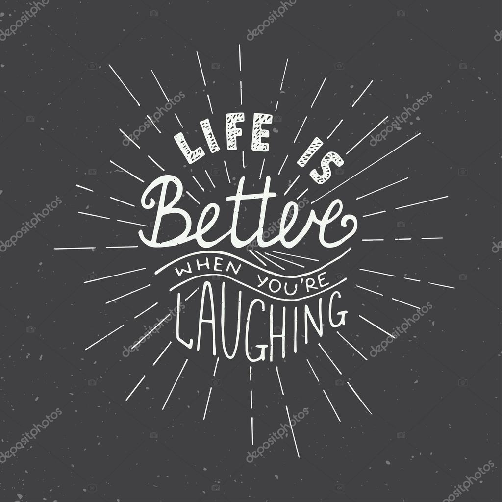 Life is better when you're laughing isolated on white background