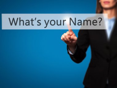 What's your Name - Businesswoman hand pressing button on touch s