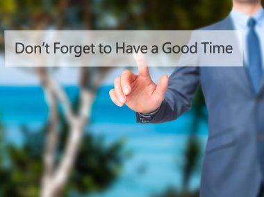 Don't Forget to Have a Good Time - Businessman hand pressing but
