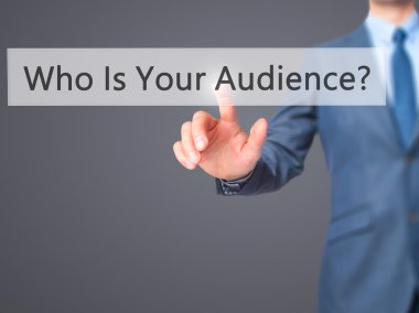 Who Is Your Audience? - Businessman hand pressing button on touc