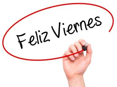 Man Hand writing Feliz Viernes (Happy Friday In Spanish)  with b