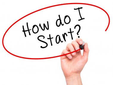 Man Hand writing How do I Start? with black marker on visual scr