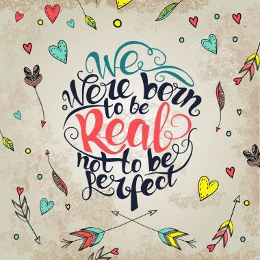 We were born to be real not to be perfect.  custom hand lettering apparel t-shirt print design, typographic composition phrase quote poster stock vector