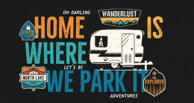 Camping badge design. Outdoor adventure logo with quote - Home is where we park it, for t shirt. Included retro camper van trailer and wanderlust patches. Unusual hipster style. Stock vector isolated