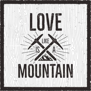 Outdoors Logo Emblem. Vintage hand drawn mountains travel badge. Featuring Love is like a Mountain quote. Adventure club patch. Silhouette hipster card Stock vector hike, wanderlust insignia.