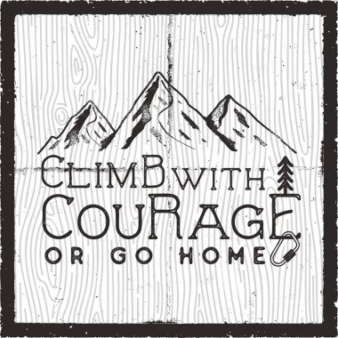 Climb with courage or go home - Mountain Camping poster design. Old school Hand Drawn t Shirt Print Apparel Graphics. Retro Typographic Custom Quote. Textured Stamp effect. Stock Vector Illustration.