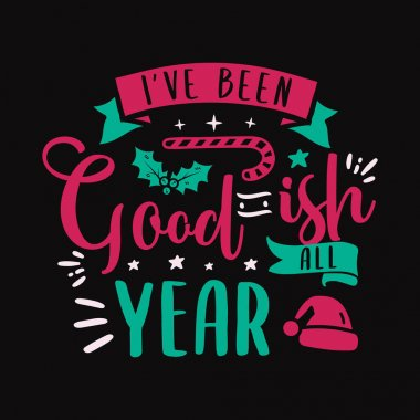 Christmas lettering quote. Silhouette calligraphy poster with quote - I ve been goodish all year. With santa hat, candy. Illustration for greeting card, t-shirt print, mug design. Stock vector.