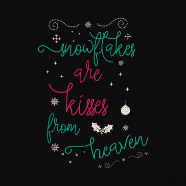 Christmas lettering quote. Silhouette calligraphy poster with quote - Snowflakes are kisses from heaven. With decor elements. Illustration for greeting card, t-shirt print, mug design. Stock vector.