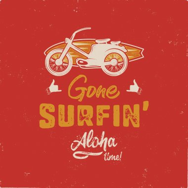 Vintage hand drawn summer T-Shirt. Gone surfing - aloha time with surf old motorcycle and shaka sign. Perfect for tee, mug or any other prints. Stock vector isolated on grunge backgound.