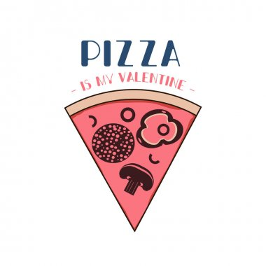 Pizza is my Valentine logo template. Happy valentines day card with pizza. Holiday design for t shirt, mugs and posters. Stock vector illustration