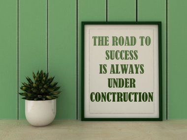 Motivation words  The Road to Success is always under construction. Inspirational quotation. Going forward, Self development, Grow, Change, Life, Happiness concept. Home decor art.