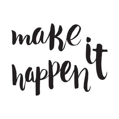 Make it happen. Motivation lettering
