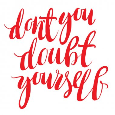Motivating, inspirational lettering, quote