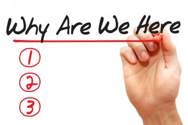 Hand writing Why Are We Here List, business concep