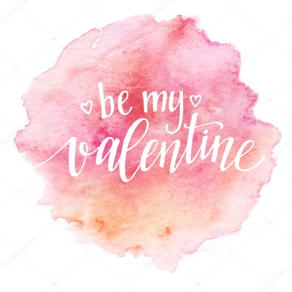 Watercolor Valentines Day Card lettering Be my Valentine  in pink watercolor background. Vector illustration