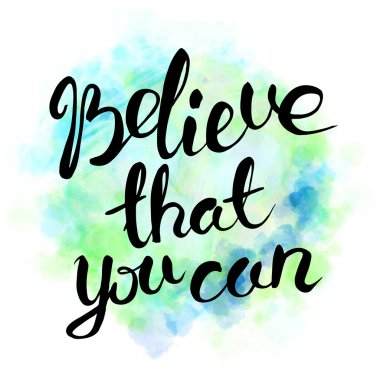Believe that you can. Hand drawn lettering.
