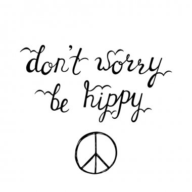 Don't worry, be hippy. Inspirational quote about happy.
