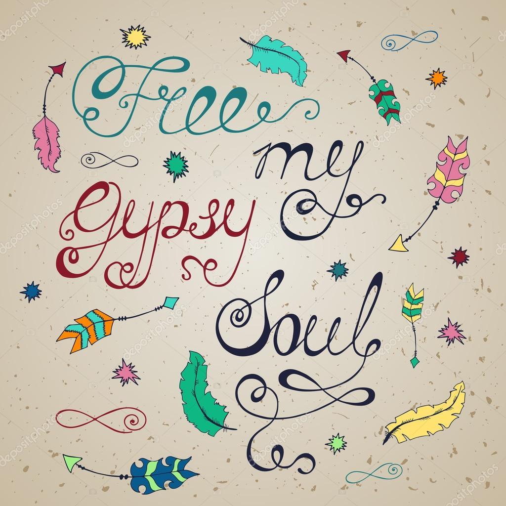Free my gypsy soul.