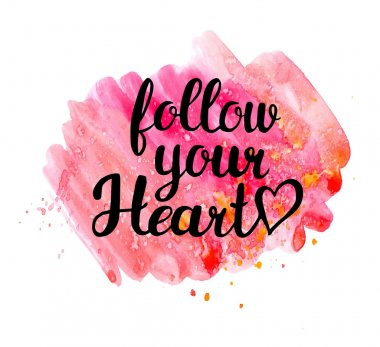 Follow your heart.  Hand drawn quote