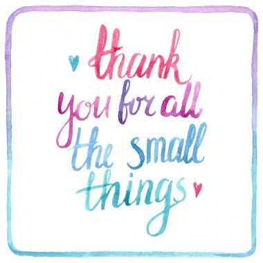 Thank You for all the small things.