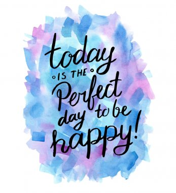 Today is the perfect day to be happy! Inspiration hand drawn quote. stock vector