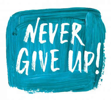 Never give up!  quote