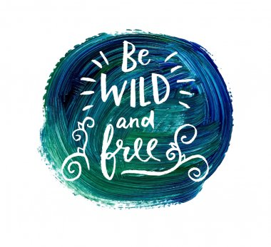 Be wild and free quote