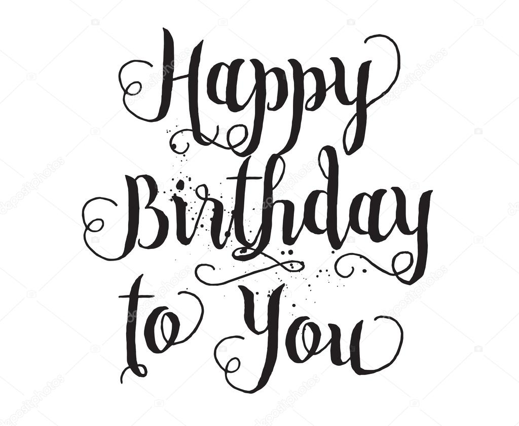 Happy Birthday To You Inscription Hand Drawn Lettering Calligraphy Vector Image By Pa3 Vector Stock 102684446