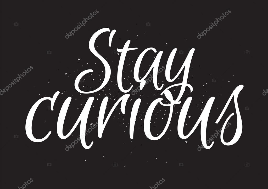 Stay curious inscription greeting card with calligraphy hand