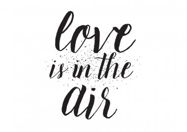 Love is in the air inscription. Greeting card with calligraphy. Hand drawn design. Black and white.