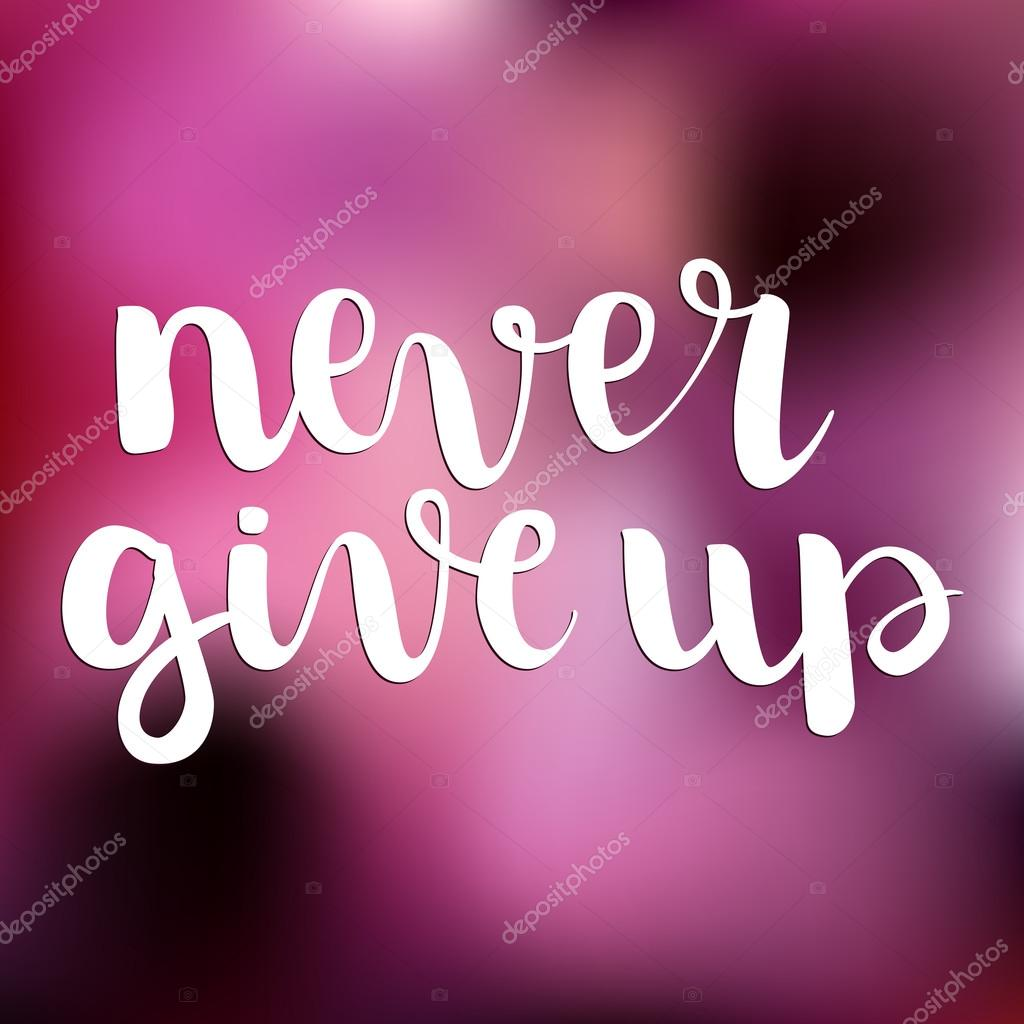 Quotes Never Give Up Inspirational Quote Never Give Uphand Written Calligraphy Bru