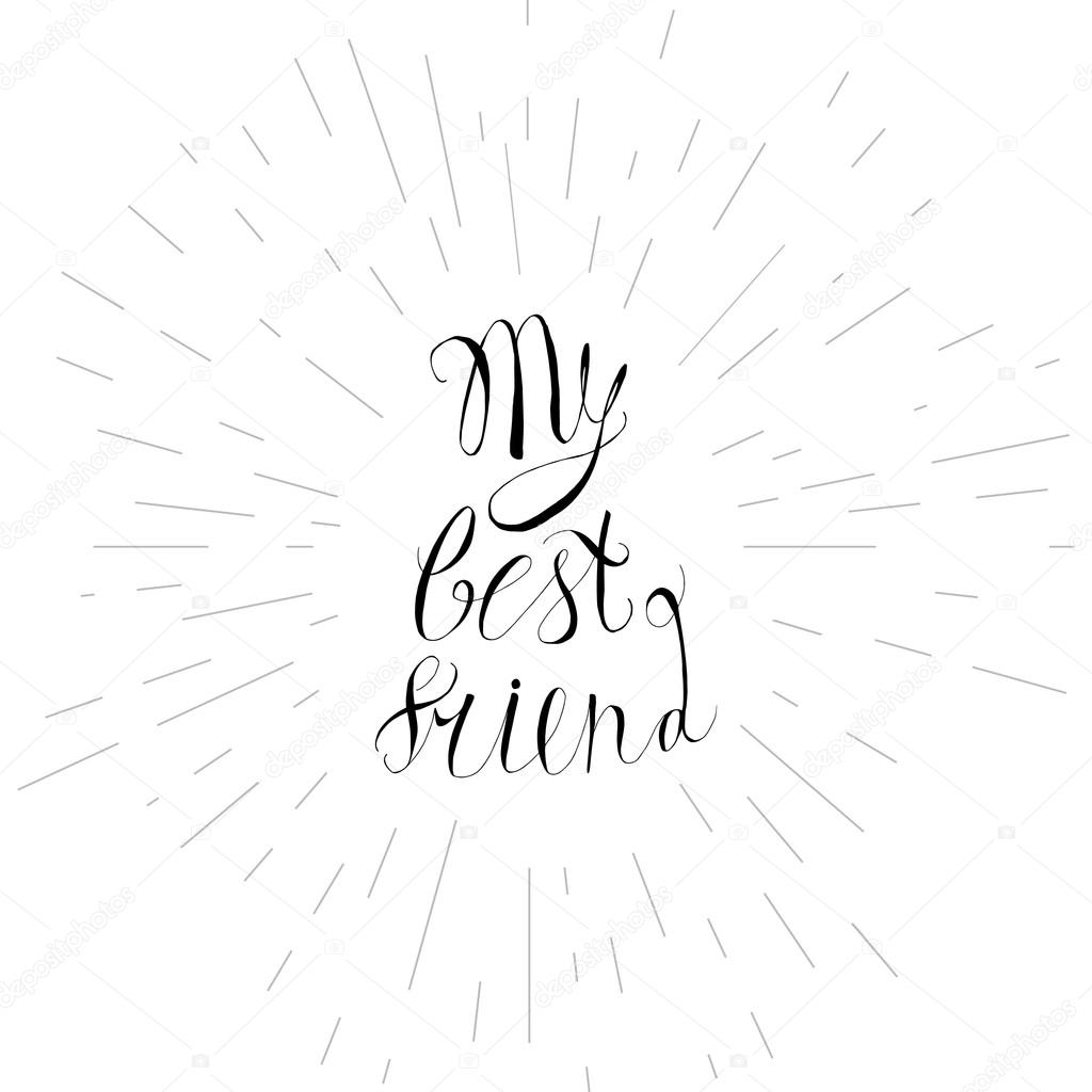 Vintage hand drawn friendship lettering hipster composition with phrase My best  friend inscribed by script. Print, typographic, greeting, poster, ...